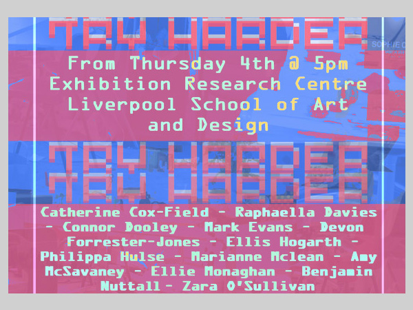 LJMU - ERC: 'Try Harder' - Exhibition by Final Year Students