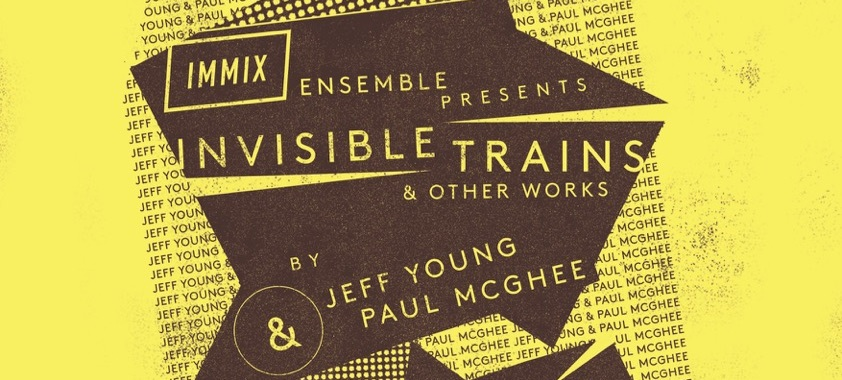 Metal: Immix Ensemble present 'Invisible Trains' by Jeff Young & Paul McGhee