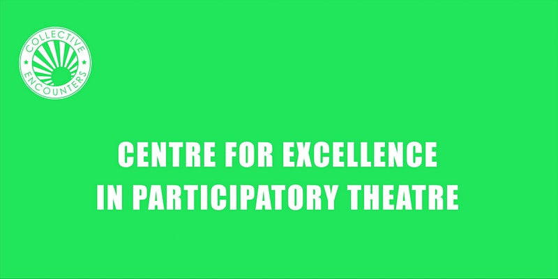 Collective Encounters (Online): OPEN SPACE: The Future of Participatory Theatre
